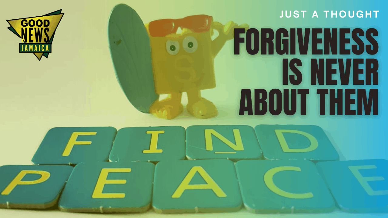 Just A Thought: Forgiveness is Never About Them