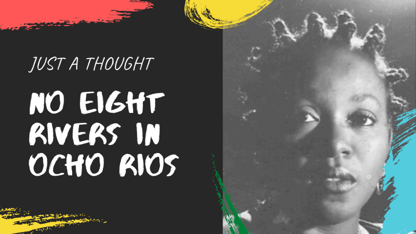 Just A Thought: No Eight Rivers In Ocho Rios