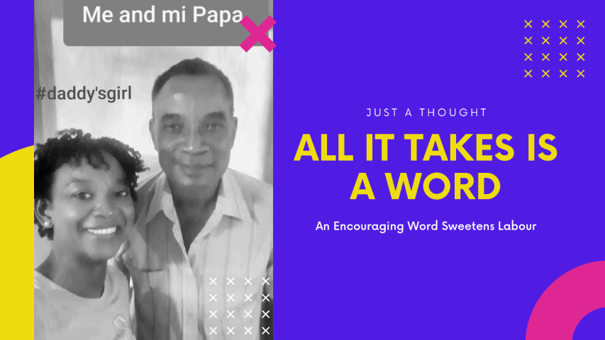 Encouragement Sweetens Labour: A Powerful Word From Dad