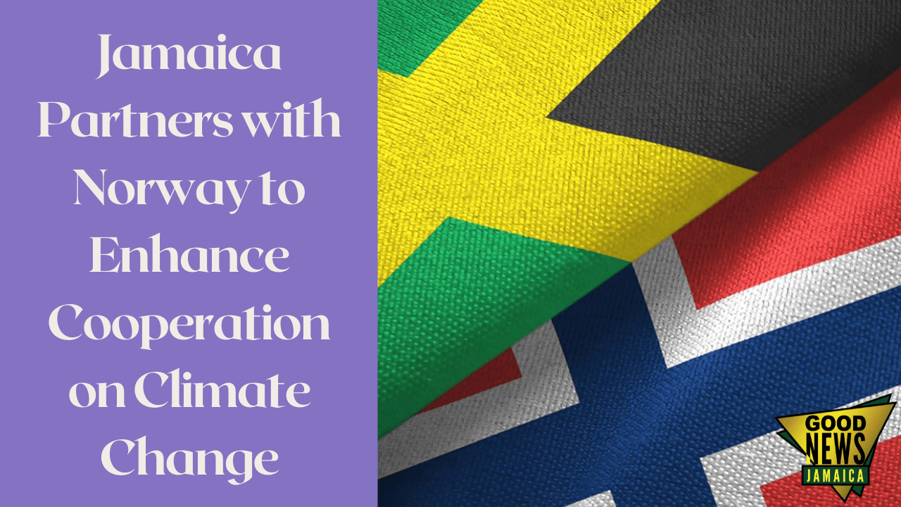 Jamaica Partners with Norway to Enhance Cooperation on Climate Change